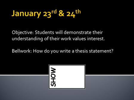 Objective: Students will demonstrate their understanding of their work values interest. Bellwork: How do you write a thesis statement?