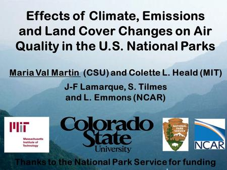 Maria Val Martin (CSU) and Colette L. Heald (MIT) J-F Lamarque, S. Tilmes and L. Emmons (NCAR) Thanks to the National Park Service for funding Effects.