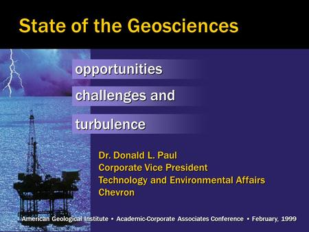 Dr. Donald L. Paul Corporate Vice President Technology and Environmental Affairs Chevron American Geological Institute Academic-Corporate Associates Conference.
