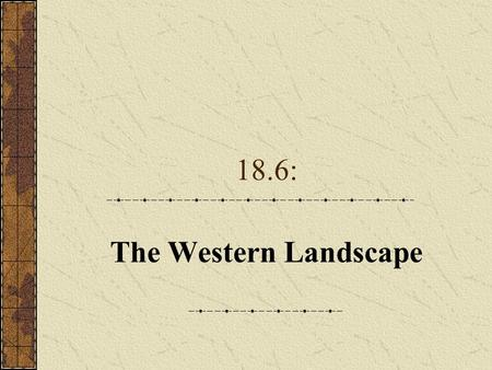 18.6: The Western Landscape. A. Nature's Majesty 1.Writers described in great detail the wonder of nature ' s majesty in the West. 2.The federal government.