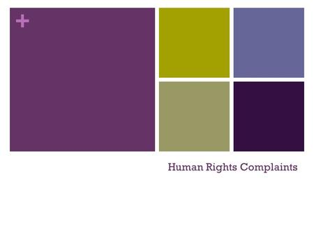 + Human Rights Complaints. + Filing a Complaint A lawyer is not needed to file a complaint. Complaints can be withdrawn at any point. Complainant – person.