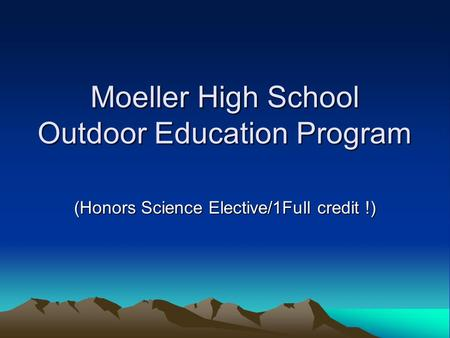 Moeller High School Outdoor Education Program (Honors Science Elective/1Full credit !)