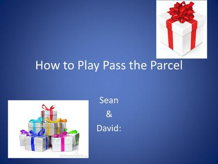 How to Play Pass the Parcel Sean & David: This game is played in the United Kingdom.
