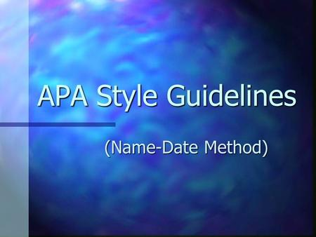 APA Style Guidelines (Name-Date Method). MLA Style Guidelines APA: American Psychological Association APA: American Psychological Association Widely used.