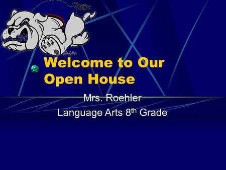 Welcome to Our Open House Mrs. Roehler Language Arts 8 th Grade.