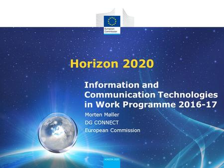 Information and Communication Technologies in Work Programme 2016-17 Horizon 2020 Morten Møller DG CONNECT European Commission.