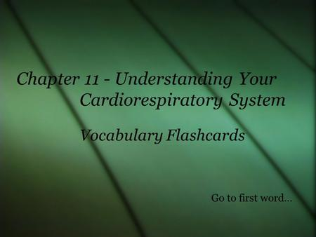 Vocabulary Flashcards Chapter 11 - Understanding Your Cardiorespiratory System Go to first word…