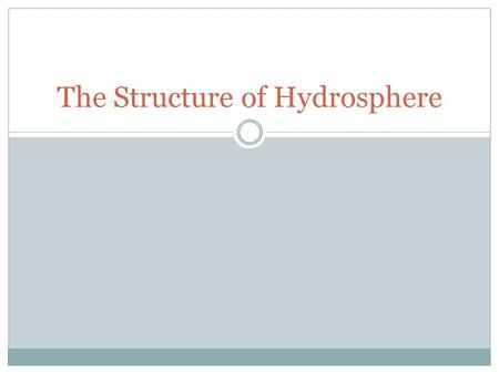 The Structure of Hydrosphere. Oceans—96.5% of water found here Fresh water—3.5% of water found here Fresh water distribution:  Ice: 1.762%  Groundwater: