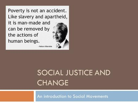 SOCIAL JUSTICE AND CHANGE An introduction to Social Movements.