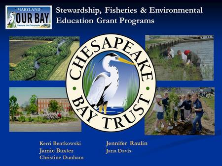 Stewardship, Fisheries & Environmental Education Grant Programs Kerri Bentkowski Jennifer Raulin Jamie Baxter Jana Davis Christine Dunham.