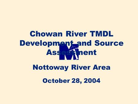 Chowan River TMDL Development and Source Assessment Nottoway River Area October 28, 2004.
