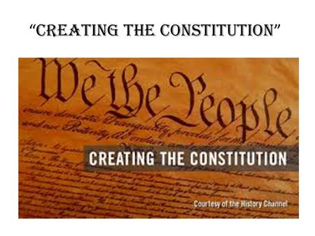 """ Creating the Constitution "". Decisions: Arguments: 1. G. Washington will be in charge (president of the Convention) 2. Write a new Constitution 3. Keep."