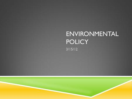 ENVIRONMENTAL POLICY 3/15/12. WHAT ARE THE IMPORTANT US POLICIES?  Clean Air Act  Clean water Act  Superfund/CERCLA  Endangered species Act  NEPA.