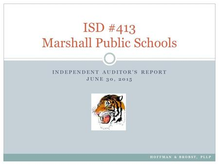 INDEPENDENT AUDITOR'S REPORT JUNE 30, 2015 ISD #413 Marshall Public Schools HOFFMAN & BROBST, PLLP.