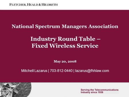 0 Slide 0 National Spectrum Managers Association Industry Round Table – Fixed Wireless Service May 20, 2008 Mitchell Lazarus | 703-812-0440 |