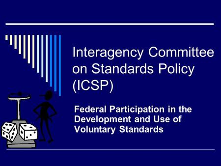 Interagency Committee on Standards Policy (ICSP) Federal Participation in the Development and Use of Voluntary Standards.