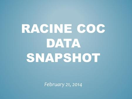 RACINE COC DATA SNAPSHOT February 21, 2014. EMERGENCY SHELTER USAGE 2007 - 2013.