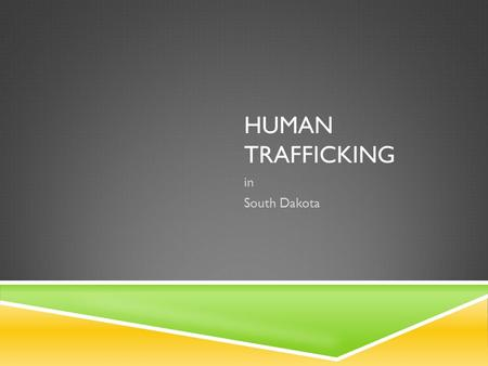 HUMAN TRAFFICKING in South Dakota. WHAT IS HUMAN TRAFFICKING A Definition commercial forcefraudcoercion under the age of eighteen  Human trafficking.