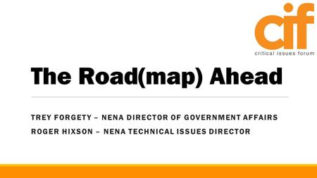 The Road(map) Ahead TREY FORGETY – NENA DIRECTOR OF GOVERNMENT AFFAIRS ROGER HIXSON – NENA TECHNICAL ISSUES DIRECTOR.