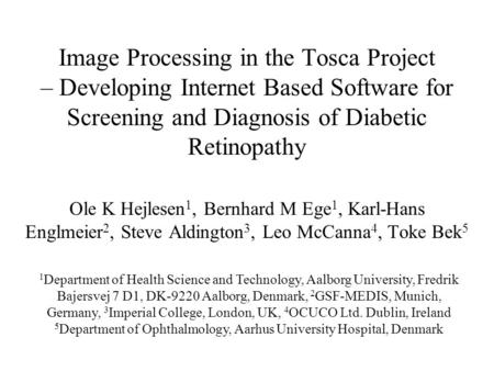 Image Processing in the Tosca Project – Developing Internet Based Software for Screening and Diagnosis of Diabetic Retinopathy Ole K Hejlesen 1, Bernhard.