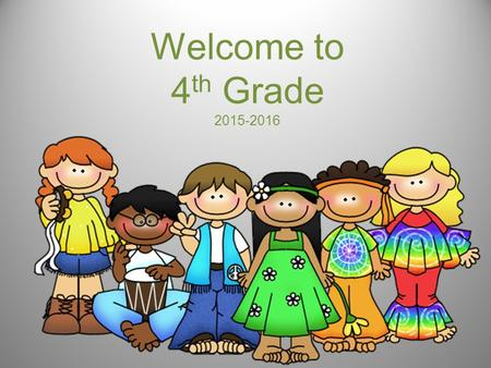 Welcome to 4 th Grade 2015-2016. I am looking forward to an exciting year, and it is my goal that your child will leave me with a love for learning.
