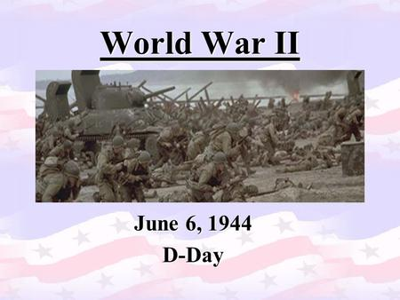 World War II June 6, 1944 D-Day. Introduction During the course of World War II, there were many important battles, but D-Day stands alone.During the.