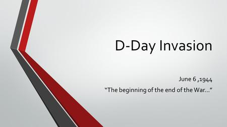"D-Day Invasion June 6,1944 ""The beginning of the end of the War…"""