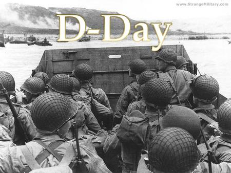 May 1944-American general Eisenhower planned storming of the beaches of Normandy June 5 th the original date for D-day June 6 th 5000 vessels sent to.