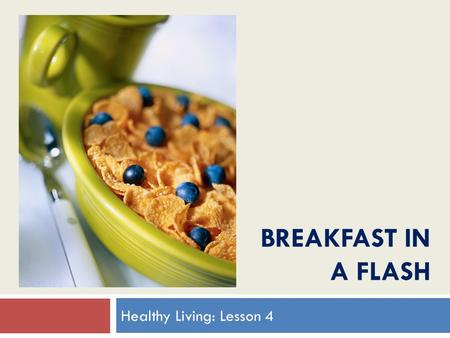 BREAKFAST IN A FLASH Healthy Living: Lesson 4. Welcome!  Beverly Utt, MS, MPH, RD  Registered Dietitian  Wellness Coach and Smoking Cessation Coordinator.
