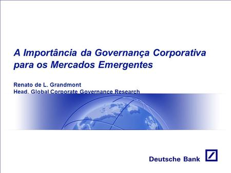 A Importância da Governança Corporativa para os Mercados Emergentes Renato de L. Grandmont Head, Global Corporate Governance Research.