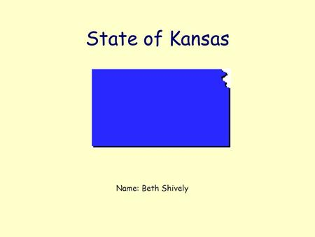 State of Kansas Name: Beth Shively. State Bird: Western Meadowlark State Flower : Sunflower.