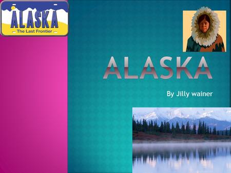 By Jilly wainer.  The Russians found Alaska in 1741.  People came to America by crossing Alaska.  Alaska got its name from a word that means shore.