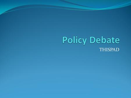 "THISPAD. The ""Stock Issues"" of Policy Debate ""THISPAD"" is an acronym The ""D"" is not a stock issue Note: Key debate jargon is bolded, underlined, and italicized."