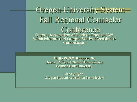 Oregon University System Fall Regional Counselor Conference Oregon Association of Student Financial Aid Administrators and Oregon Student Assistance Commission.