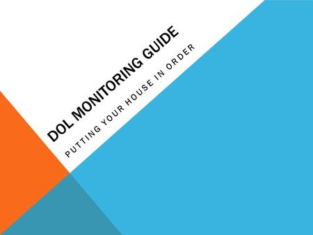 DOL MONITORING GUIDE PUTTING YOUR HOUSE IN ORDER.