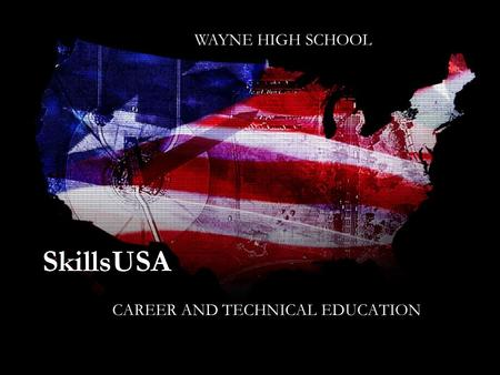 SkillsUSA CAREER AND TECHNICAL EDUCATION WAYNE HIGH SCHOOL.