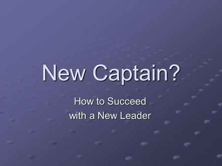 New Captain? How to Succeed with a New Leader. Introduction New situation What to do What not to do Ideas in practice.