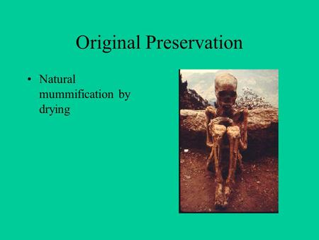 Original Preservation Natural mummification by drying.