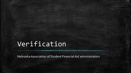 Verification Nebraska Association of Student Financial Aid administrators.