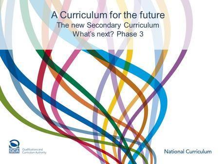 A Curriculum for the future The new Secondary Curriculum What's next? Phase 3.