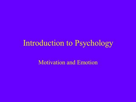 Introduction to Psychology Motivation and Emotion.