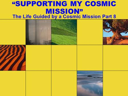 """ SUPPORTING MY COSMIC MISSION "" The Life Guided by a Cosmic Mission Part 8."