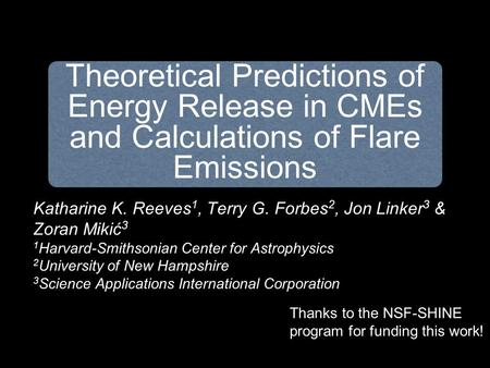 Katharine K. Reeves 1, Terry G. Forbes 2, Jon Linker 3 & Zoran Mikić 3 1 Harvard-Smithsonian Center for Astrophysics 2 University of New Hampshire 3 Science.