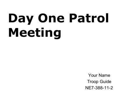 Day One Patrol Meeting Your Name Troop Guide NE7-388-11-2.