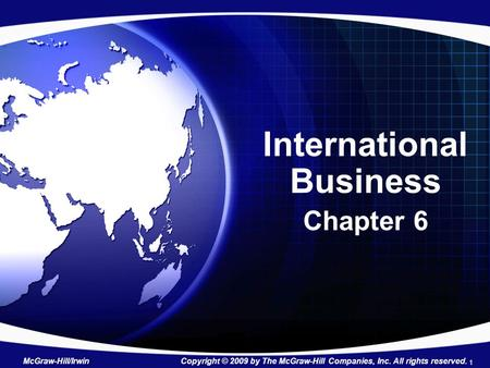 International Business Chapter 6 McGraw-Hill/Irwin Copyright © 2009 by The McGraw-Hill Companies, Inc. All rights reserved. 1.