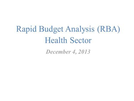 Rapid Budget Analysis (RBA) Health Sector December 4, 2013.
