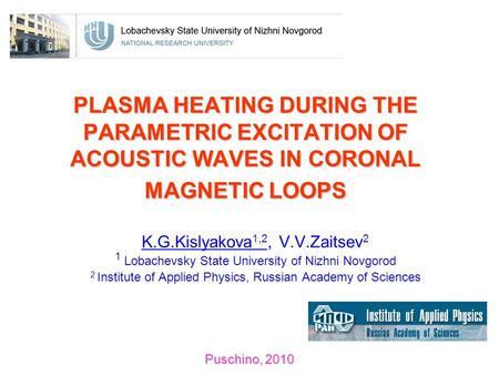 PLASMA HEATING DURING THE PARAMETRIC EXCITATION OF ACOUSTIC WAVES IN CORONAL MAGNETIC LOOPS K.G.Kislyakova 1,2, V.V.Zaitsev 2 1 Lobachevsky State University.