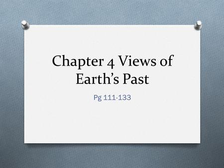 Chapter 4 Views of Earth's Past Pg 111-133. 4.1 Earth's past is revealed in rocks and fossils.