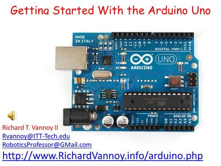 Getting Started With the Arduino Uno Richard T. Vannoy II