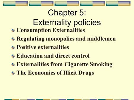 Chapter 5: Externality policies Consumption Externalities Regulating monopolies and middlemen Positive externalities Education and direct control Externalities.